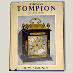 Thomas Tompion - His Life and Work